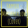 Happier - Marshmallow, FT. Bastille (Cover)