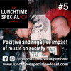 #5 Positive and negative impact of music on society.
