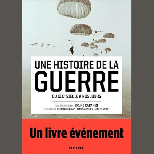 """Hervé Mazurel, """"Une histoire de la guerre : du XIXe à nos jours"""", éd. Seuil"""