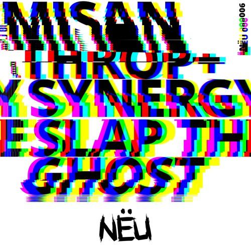 Misanthrop & Synergy- Slap The Ghost [NEU006]