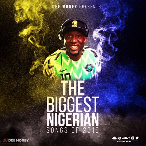 DJ Dee Money Presents The Biggest Nigerian Songs of 2018 by