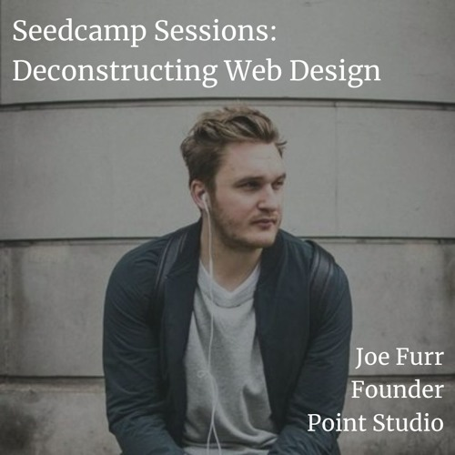 Seedcamp Sessions: Joe Furr, Founder at Point Studio, on web design and 'soulful' branding