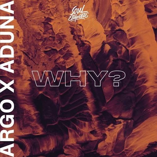 Argo & Aduna - Why?