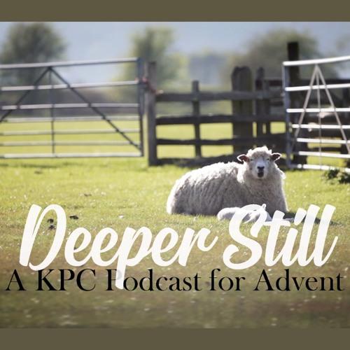 Deeper Still: Advent Week One