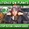 STOP BUYING CANADA GOOSE! | Stoked on Plants | Ep.7 w/ Paul Castro Jr.