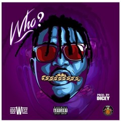 IDOWEST - Who (Prod. Dicey) check me out on apple music / audiomack dicey_omg