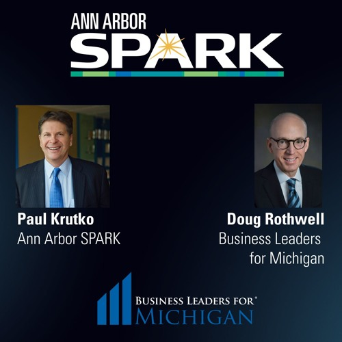 Ann Arbor SPARK CEO Podcast: Doug Rothwell, Business Leaders for Michigan