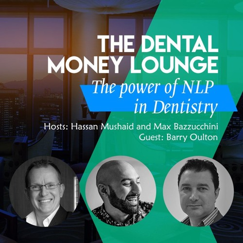 Episode 9: The Dental Money Lounge, The Power of Neurolinguistic Programming in Dentistry, featuring Barry Oulton