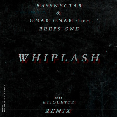 Bassnectar & Gnar Gnar - Whiplash Feat. Reeps One (No Etiquette Flip)