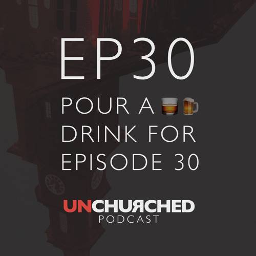 EP30 Pour A Drink For Episode 30
