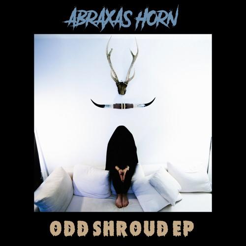 """Abraxas Horn """"Odd Shroud EP"""""""