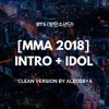 Download Mp3 [MMA 2018] BTS (방탄소년단) 'Intro + IDOL Traditional Ver.' (Clean Version By ALEOSSYA)