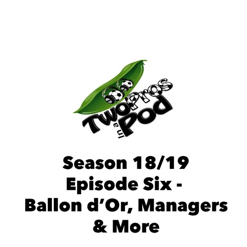 2018/19 Episode 6 - Ballon d'Or, Managers & More