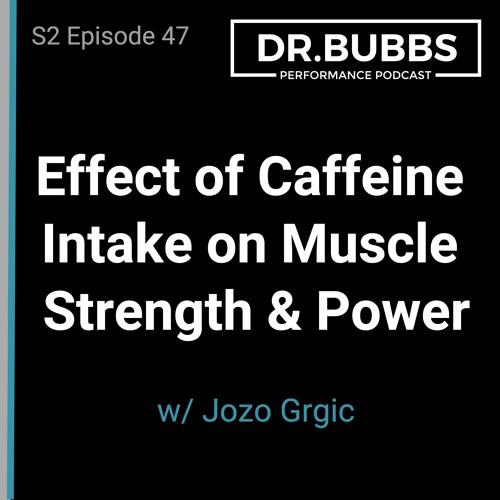 S2E47 // Effect of Caffeine Intake on Muscle Strength and Power w/ Jozo Grgic PhD(c)