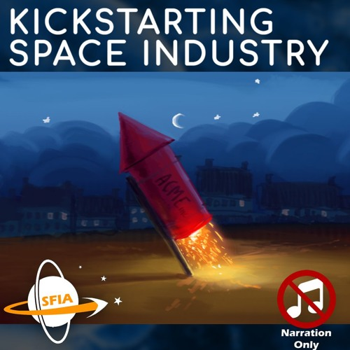 Kickstarting Space Industry (Narration Only)