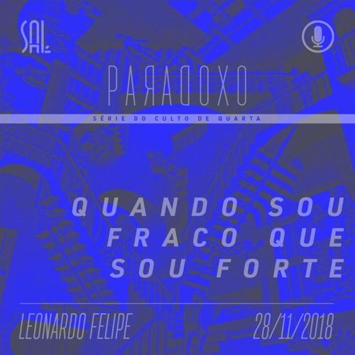 Quando sou Fraco que sou Forte - Leonardo Felipe - 28/11/2018