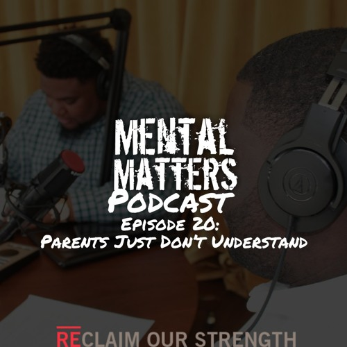 Episode 20 - Parents Just Don't Understand