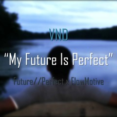 My Future Is Perfect (Narrative Mix)