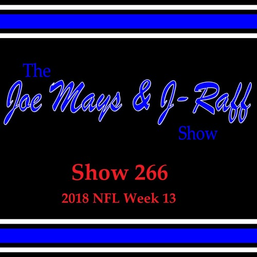 The Joe Mays & J-Raff Show: Episode 266 - 2018 NFL Week 13