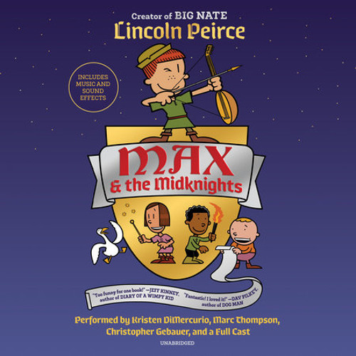Max and the Midknights by Lincoln Peirce, read by Kristen DiMercurio, Marc Thompson, Christopher Gebauer, Full Cast