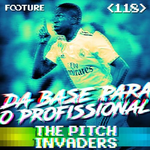 #118 The Pitch Invaders   Os Desafios da Base para o Profissional