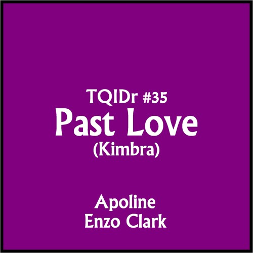 """Past Love""(Kimbra cover) TQID#35 / Apoline & Enzo Clark"