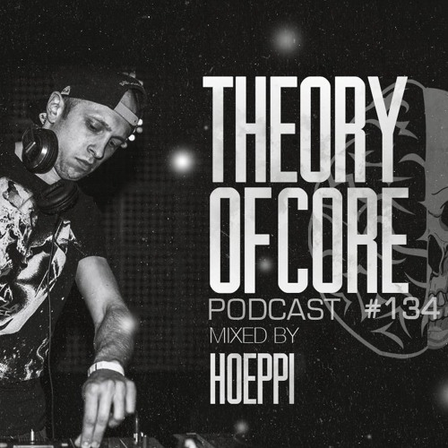 Theory Of Core: Podcast 134 Mixed By Hoeppi (2018)