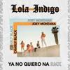 Lola Indigo - Ft - Joey  Montana - Y Charly Black - Ya - No Quiero Na Remix