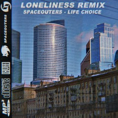 Spaceouters – life choice [Loneliness remix]