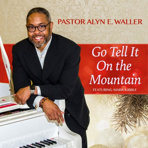 pastor-alyn-e-waller-go-tell-it-on-the-mountain-ft-mark-kibble