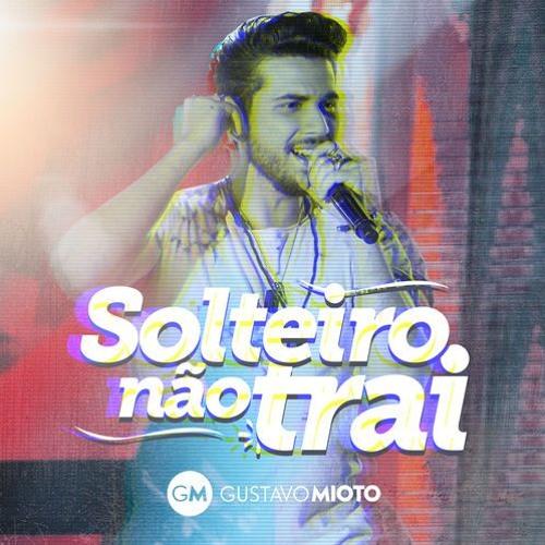 Thumbnail Gustavo Mioto Ndash Solteiro N Atilde O Trai