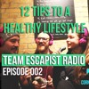 #002 TEAM ESCAPIST: 12 TIPS TO A HEALTHY LIFESTYLE & (HOW TO SURVIVE HOLIDAYS)