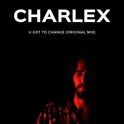 CharleX - U Got To Change (Original Mix) // FREE DL