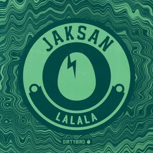 Jaksan - LaLaLa [BIRDFEED EXCLUSIVE]