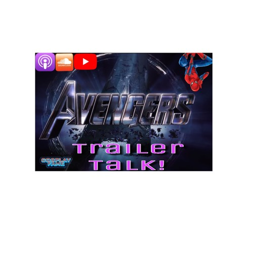What's the Endgame here? Trailer talk!
