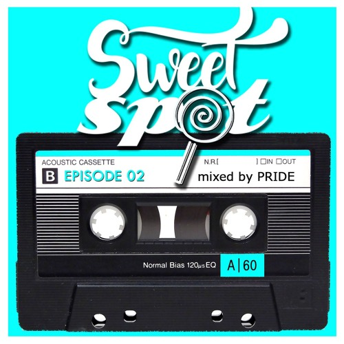 Sweet Spot Radio: Ep. 02 mixed by Pride