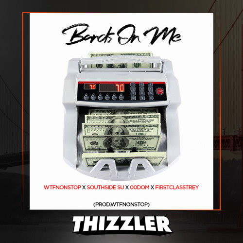 WTFNonStop x Southside Su x 00dom x FirstClass Trey - Bands On Me (Prod. WTFNonStop) [Thizzler.com E