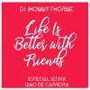 LIFE IS BETTER WITH FRIENDS - DJ Jhonny Thorne