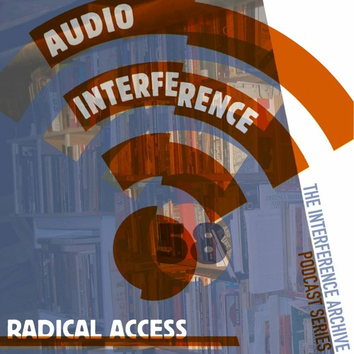 Audio Interference 58: Radical Access