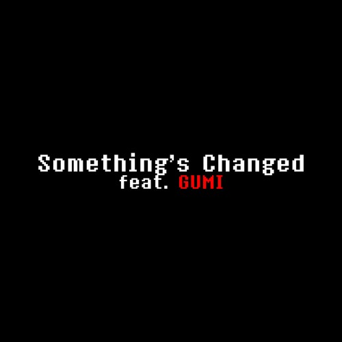 "Gumi English ""Something Changed"" Vocaloid Original Song"