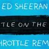 Ed Sherran Castle on the Hill Throttle Remix