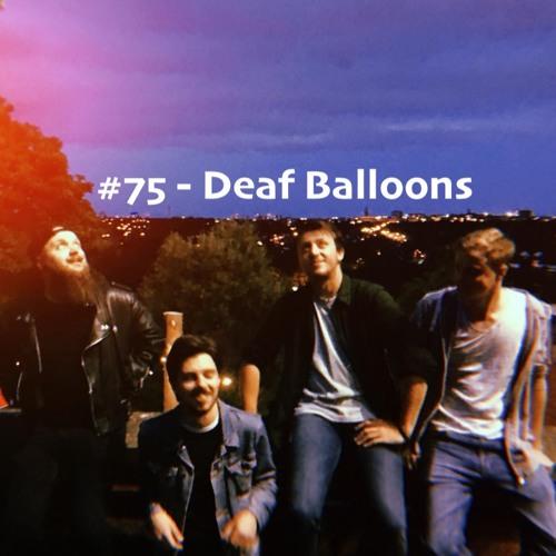 #75 - Deaf Balloons