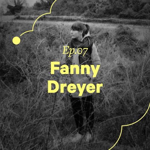 """Ep. 07 - Fanny Dreyer """"C'est assez schizophrène de défendre son travail tout en doutant de soi"""""""