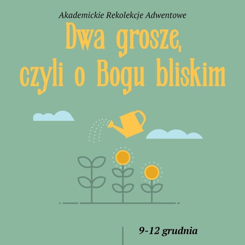 Akademickie rekolekcje adwentowe 2018 – «Dwa grosze, czyli o Bogu bliskim»