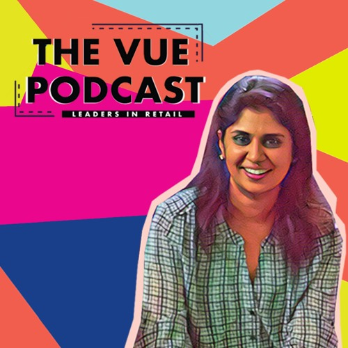 The Vue Podcast: Leaders In Retail | Anjana Reddy | Episode 3