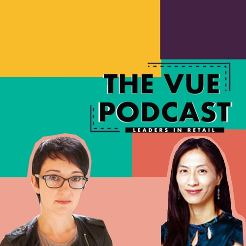 The Vue Podcast: Leaders in Retail | Judy Hsieh & Julia Dietmar | Episode 2