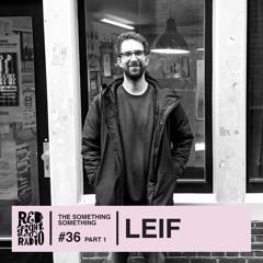Leif _ The Something Something on Red Light Radio #36
