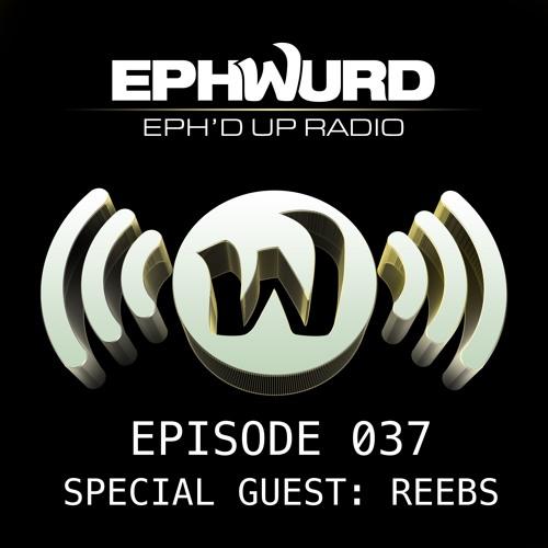 Ephwurd Presents Eph'd Up Radio #037 (REEBS GUEST MIX)