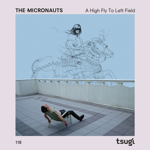 The Micronauts - A High Fly To Left Field [Tsugi 118 Mix CD]
