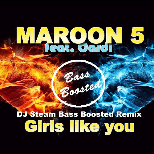Maroon 5 ft. Cardi B - Girls like you Steams Bass Boosted